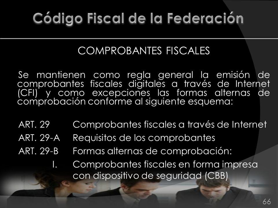 COMPROBANTES FISCALES Se mantienen como regla general la emisión de comprobantes fiscales digitales a través de Internet (CFI) y como excepciones las