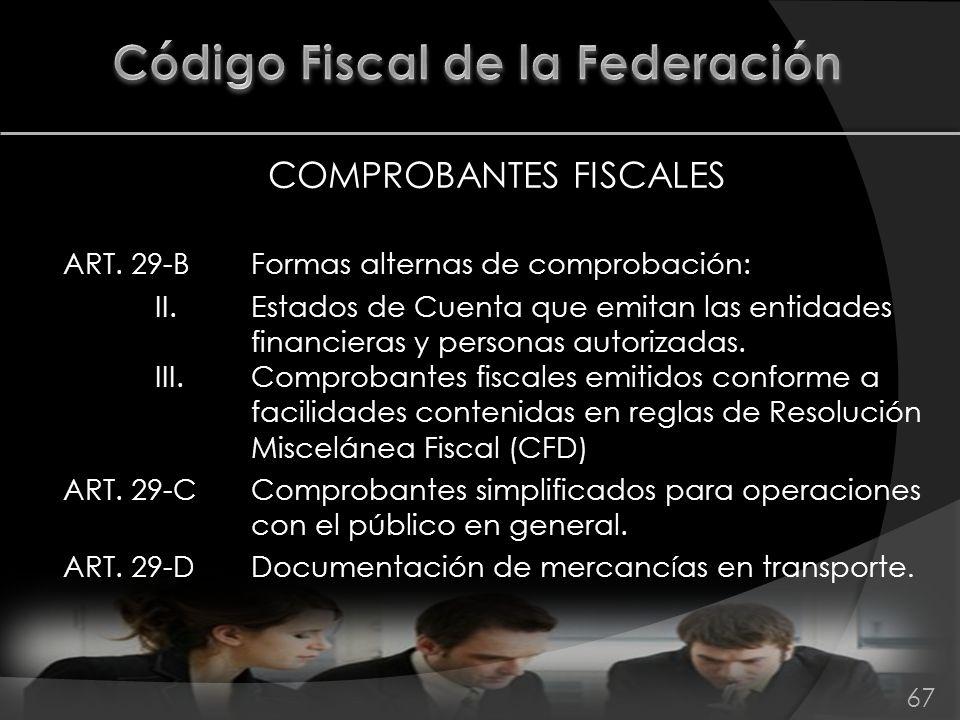 COMPROBANTES FISCALES ART. 29-BFormas alternas de comprobación: II.Estados de Cuenta que emitan las entidades financieras y personas autorizadas. III.