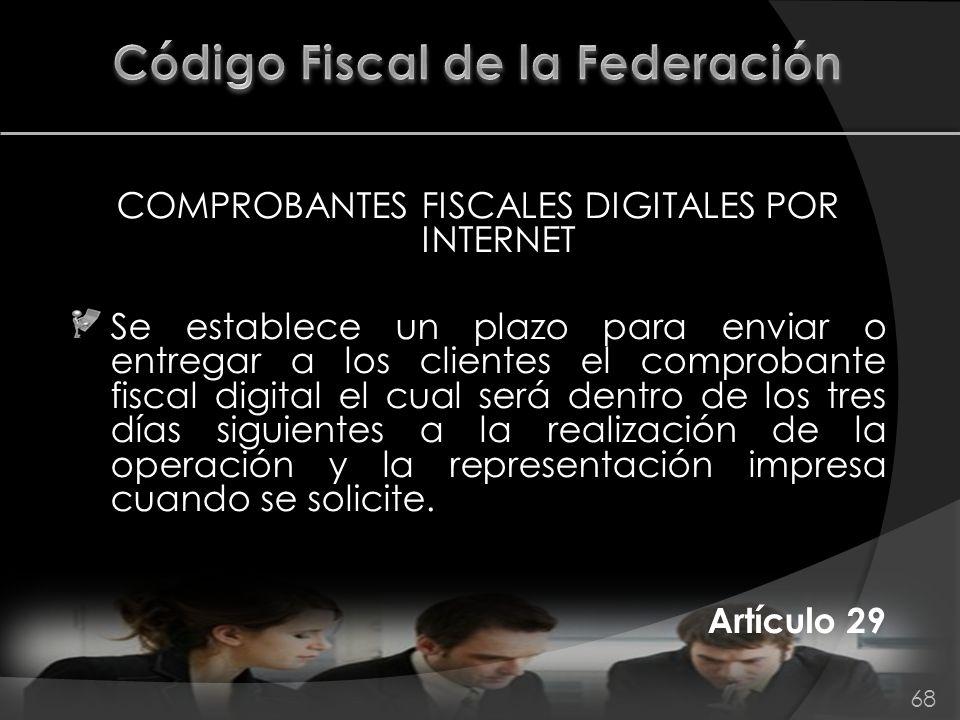 COMPROBANTES FISCALES DIGITALES POR INTERNET Se establece un plazo para enviar o entregar a los clientes el comprobante fiscal digital el cual será de