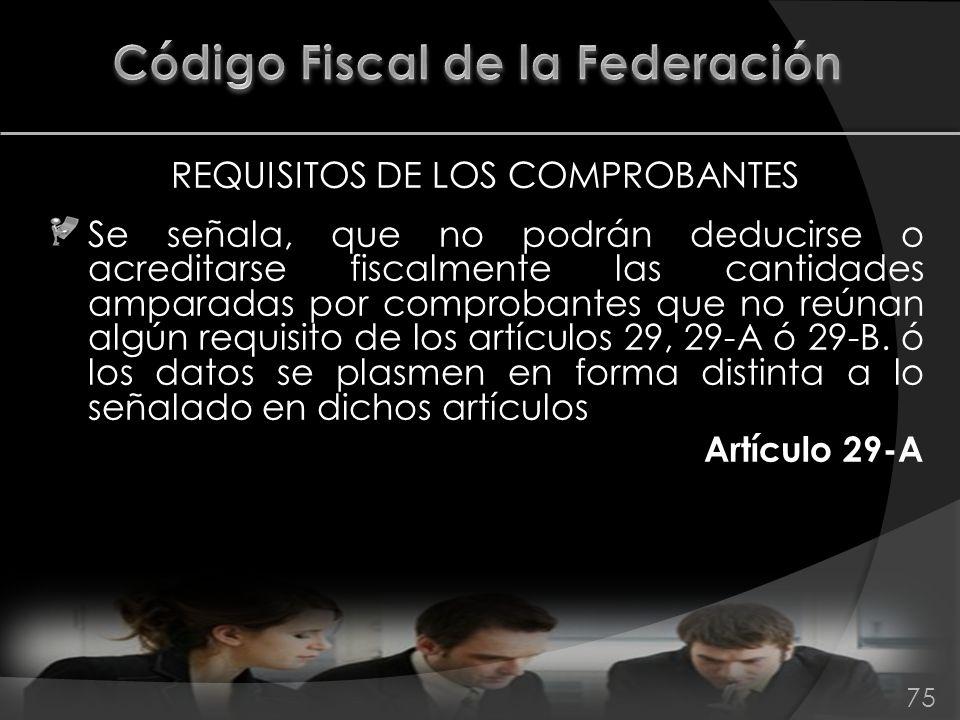 REQUISITOS DE LOS COMPROBANTES Se señala, que no podrán deducirse o acreditarse fiscalmente las cantidades amparadas por comprobantes que no reúnan al