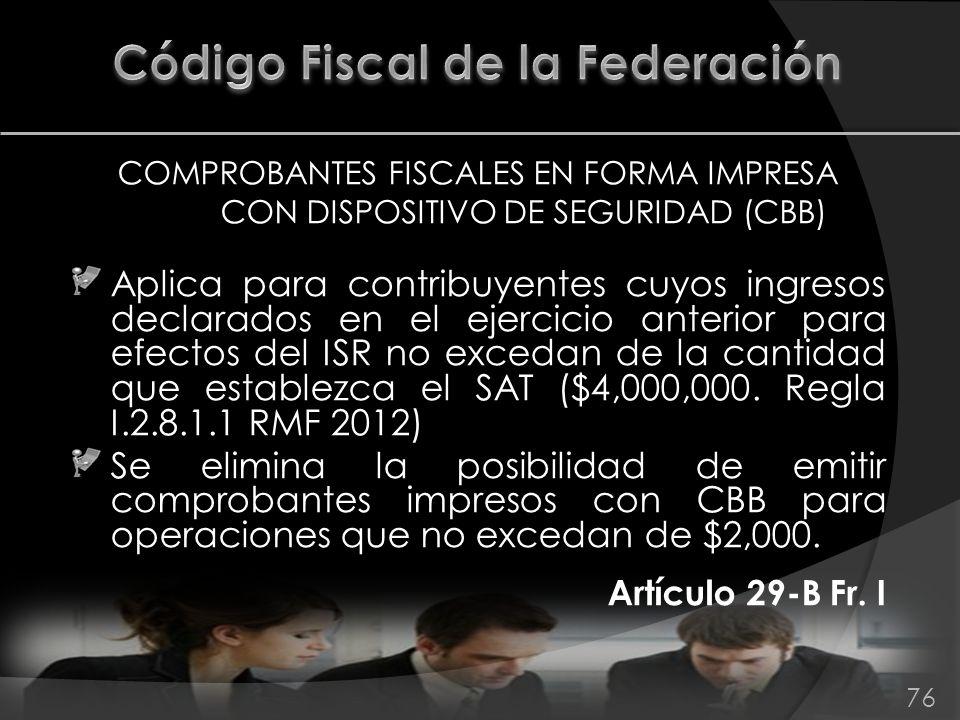 COMPROBANTES FISCALES EN FORMA IMPRESA CON DISPOSITIVO DE SEGURIDAD (CBB) Aplica para contribuyentes cuyos ingresos declarados en el ejercicio anterio