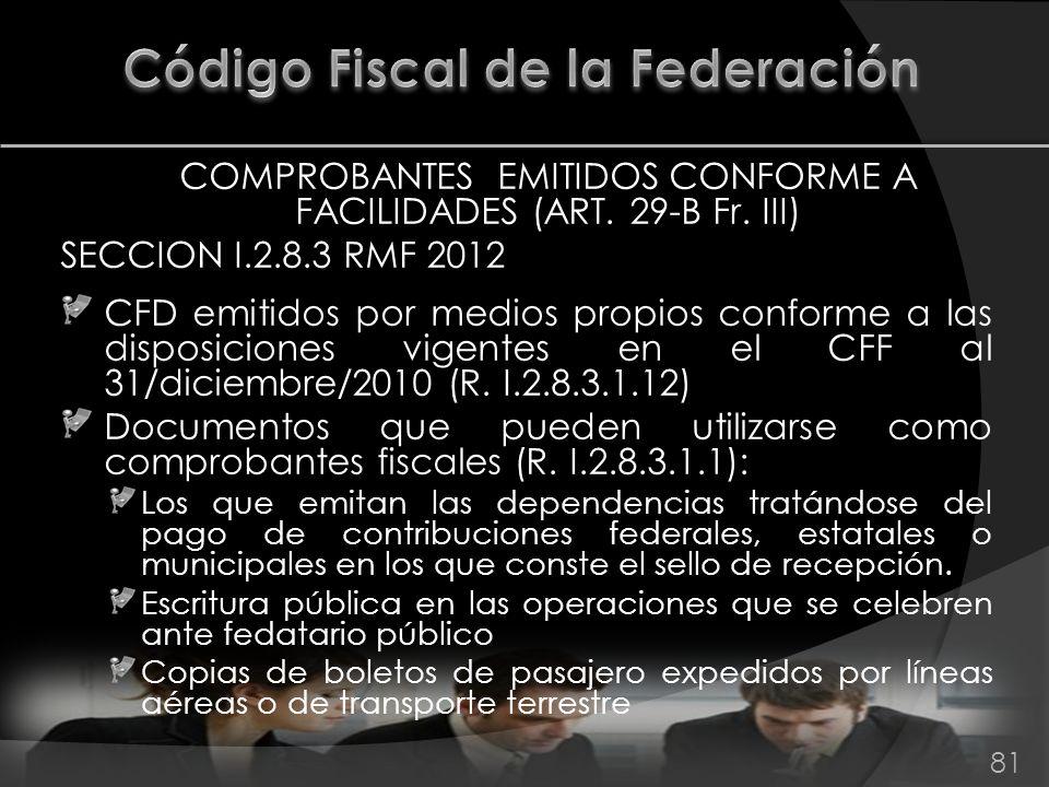 COMPROBANTES EMITIDOS CONFORME A FACILIDADES (ART. 29-B Fr. III) SECCION I.2.8.3 RMF 2012 CFD emitidos por medios propios conforme a las disposiciones