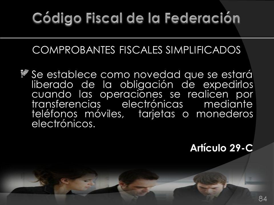 COMPROBANTES FISCALES SIMPLIFICADOS Se establece como novedad que se estará liberado de la obligación de expedirlos cuando las operaciones se realicen