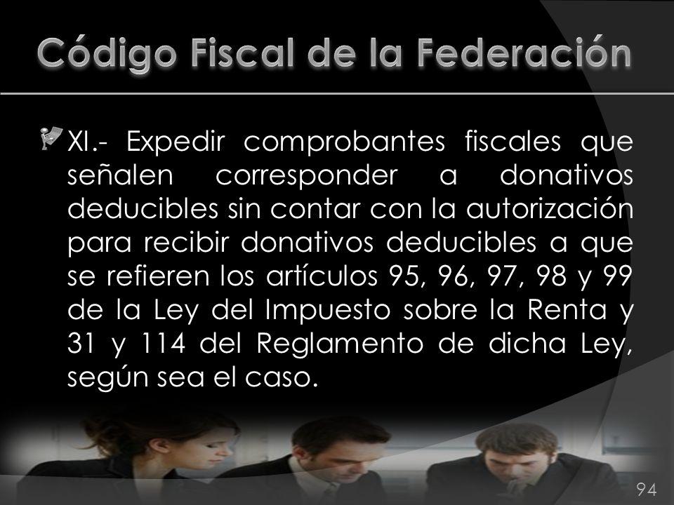 XI.- Expedir comprobantes fiscales que señalen corresponder a donativos deducibles sin contar con la autorización para recibir donativos deducibles a