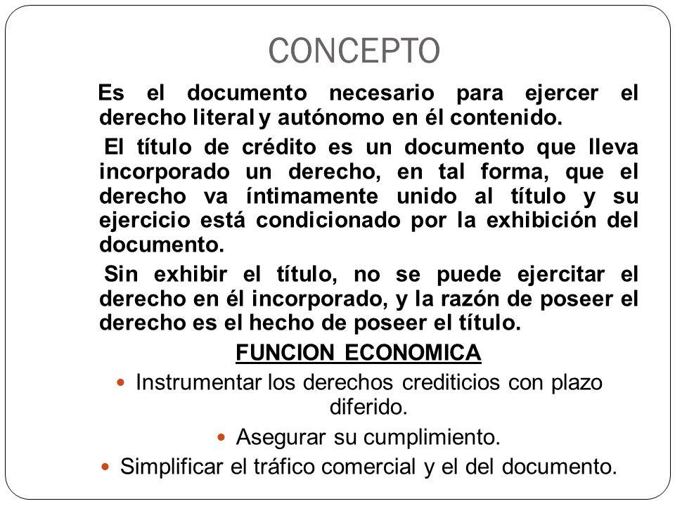 CONCEPTO Es el documento necesario para ejercer el derecho literal y autónomo en él contenido. El título de crédito es un documento que lleva incorpor