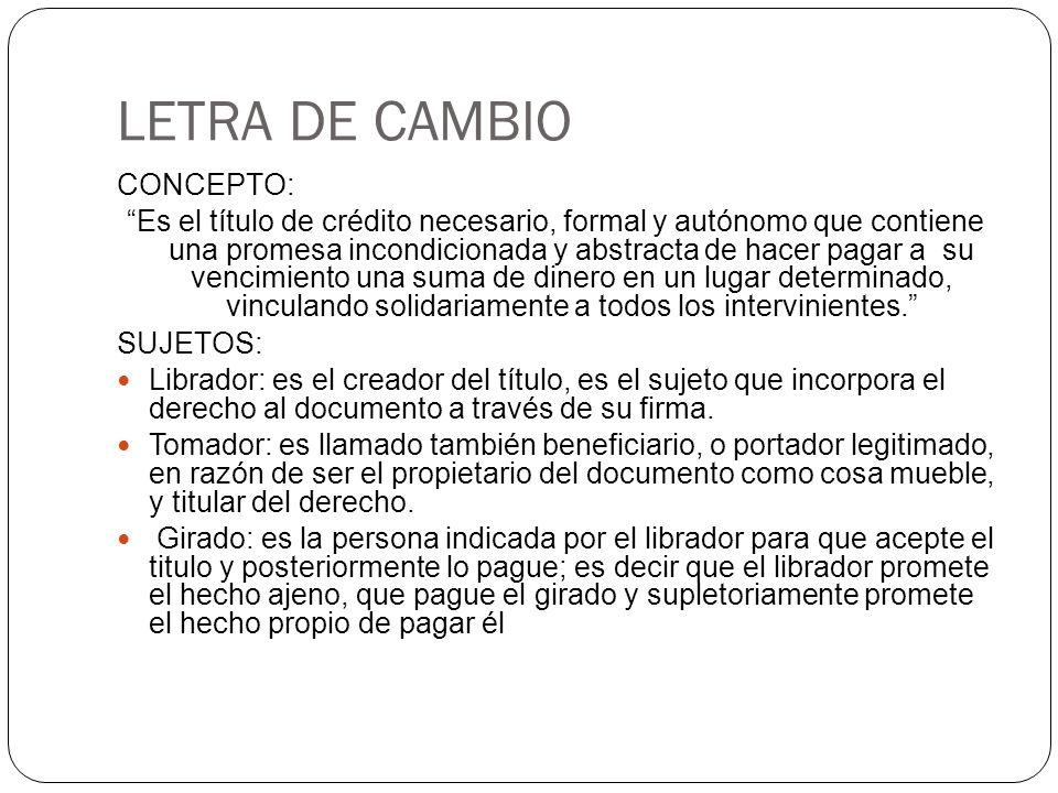 LETRA DE CAMBIO CONCEPTO: Es el título de crédito necesario, formal y autónomo que contiene una promesa incondicionada y abstracta de hacer pagar a su
