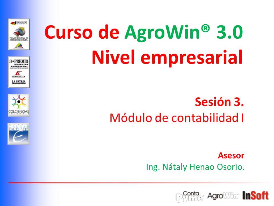 Curso de AgroWin® 3.0 Nivel empresarial Sesión 3.Módulo de contabilidad I Asesor Ing.