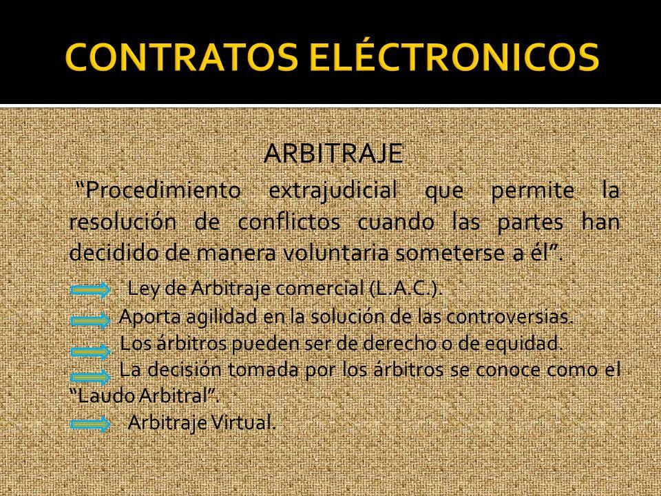 ARBITRAJE Procedimiento extrajudicial que permite la resolución de conflictos cuando las partes han decidido de manera voluntaria someterse a él. Ley