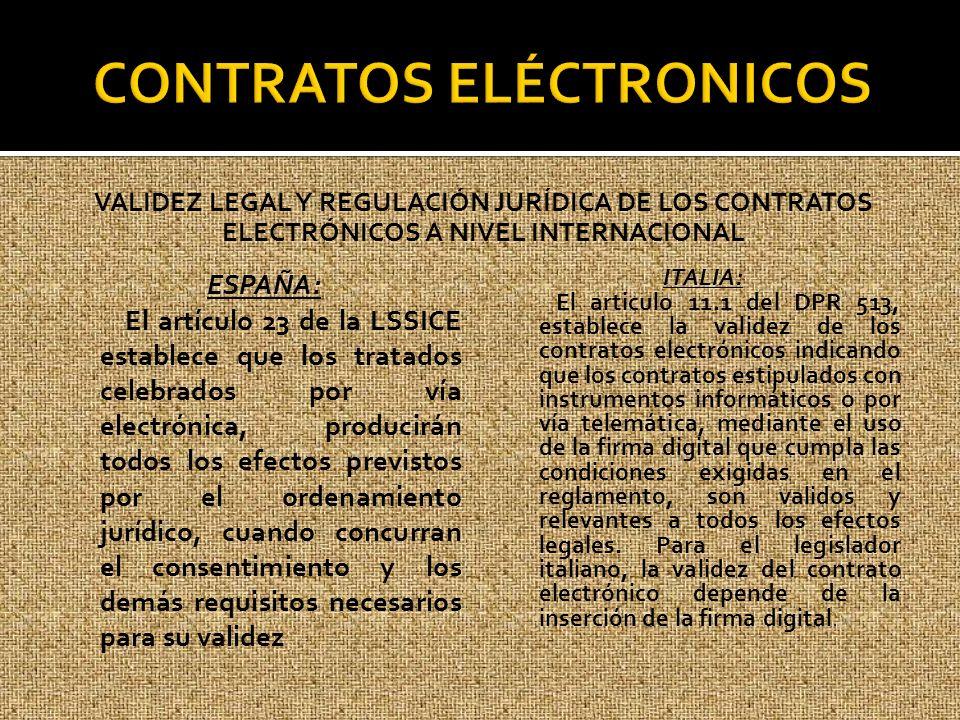 VALIDEZ LEGAL Y REGULACIÓN JURÍDICA DE LOS CONTRATOS ELECTRÓNICOS A NIVEL INTERNACIONAL ESPAÑA: El artículo 23 de la LSSICE establece que los tratados