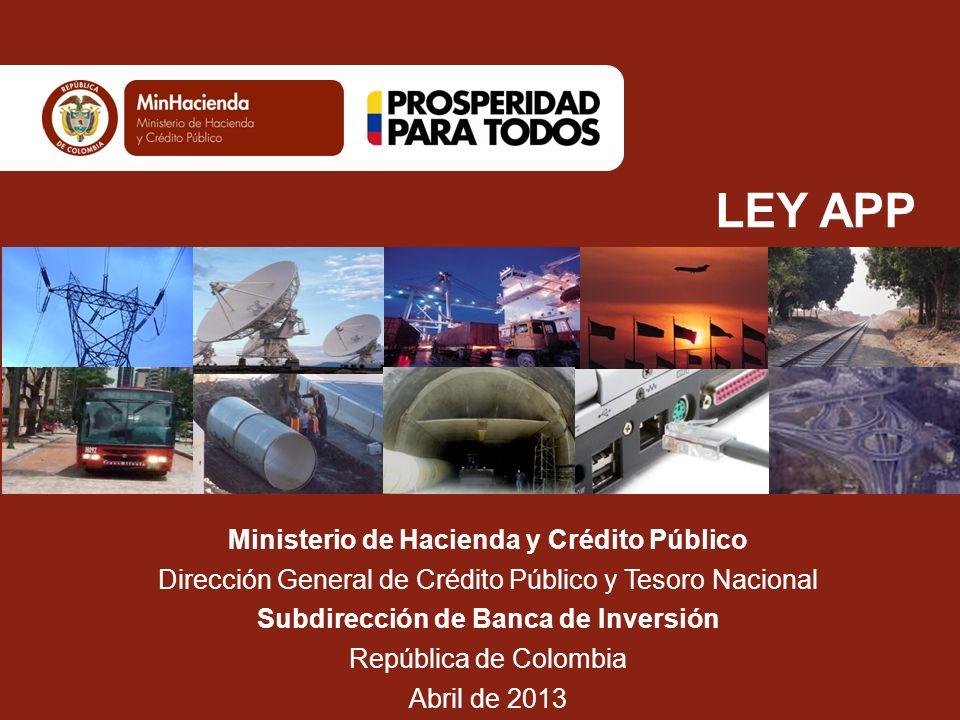 LEY APP Ministerio de Hacienda y Crédito Público Dirección General de Crédito Público y Tesoro Nacional Subdirección de Banca de Inversión República d