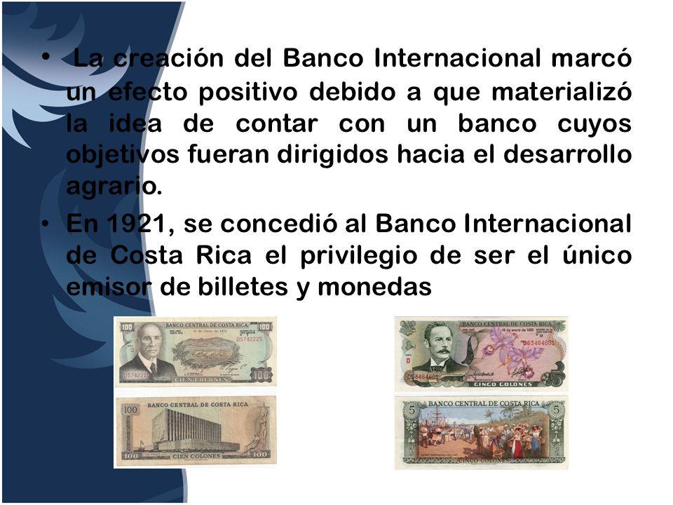 La creación del Banco Internacional marcó un efecto positivo debido a que materializó la idea de contar con un banco cuyos objetivos fueran dirigidos