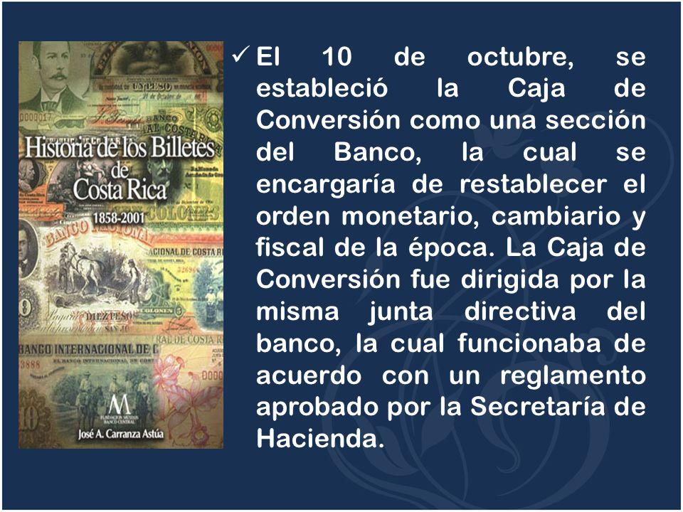 El 10 de octubre, se estableció la Caja de Conversión como una sección del Banco, la cual se encargaría de restablecer el orden monetario, cambiario y