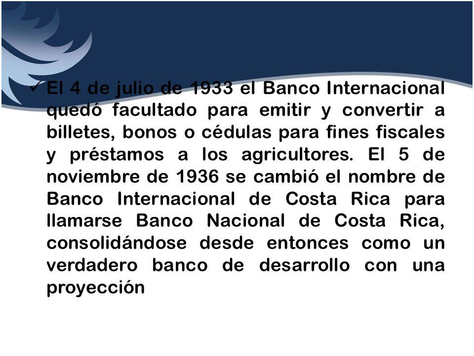 El 4 de julio de 1933 el Banco Internacional quedó facultado para emitir y convertir a billetes, bonos o cédulas para fines fiscales y préstamos a los