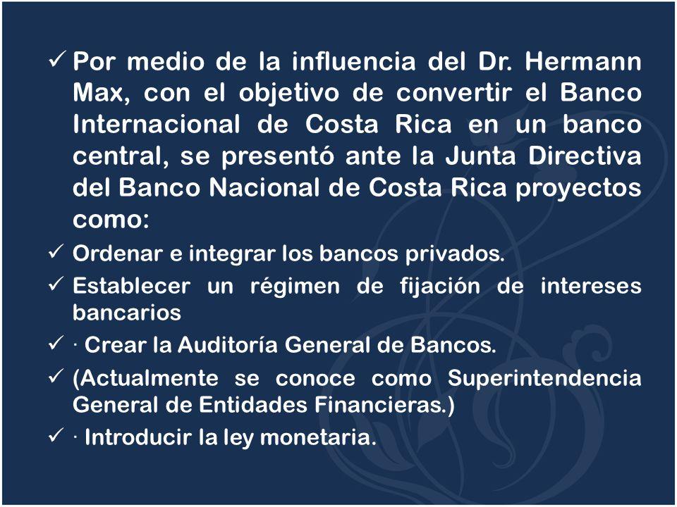 Por medio de la influencia del Dr. Hermann Max, con el objetivo de convertir el Banco Internacional de Costa Rica en un banco central, se presentó ant