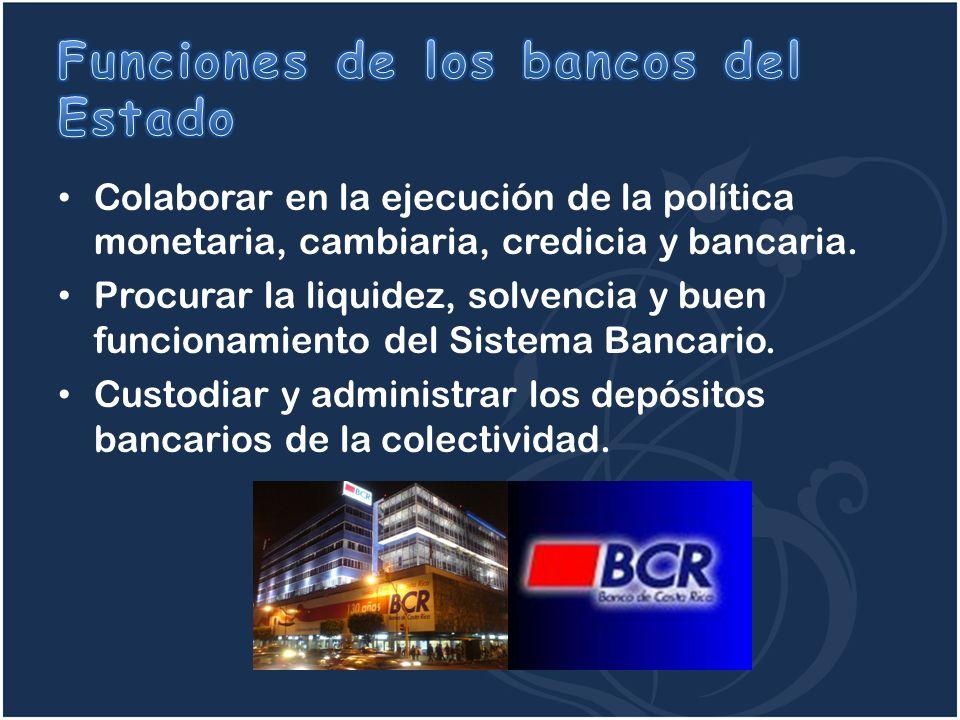 Colaborar en la ejecución de la política monetaria, cambiaria, credicia y bancaria. Procurar la liquidez, solvencia y buen funcionamiento del Sistema