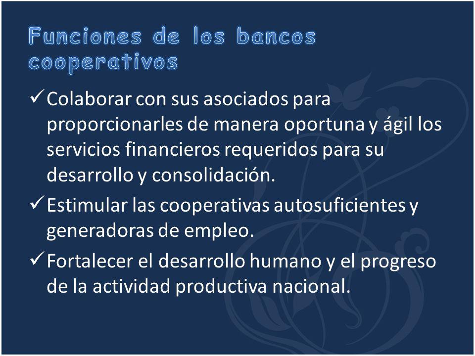 Colaborar con sus asociados para proporcionarles de manera oportuna y ágil los servicios financieros requeridos para su desarrollo y consolidación. Es