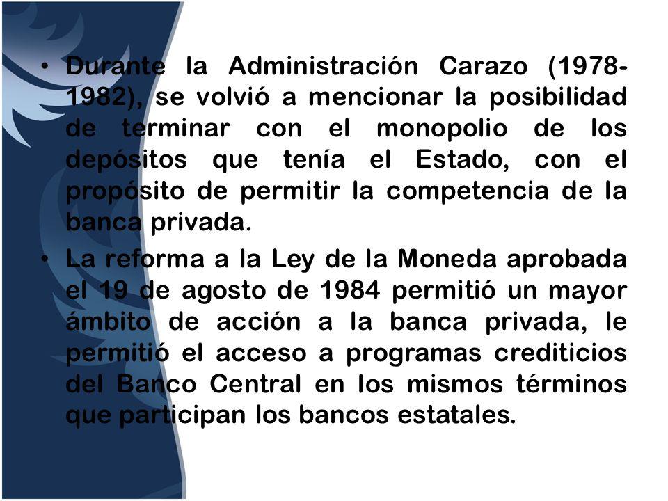 Durante la Administración Carazo (1978- 1982), se volvió a mencionar la posibilidad de terminar con el monopolio de los depósitos que tenía el Estado,