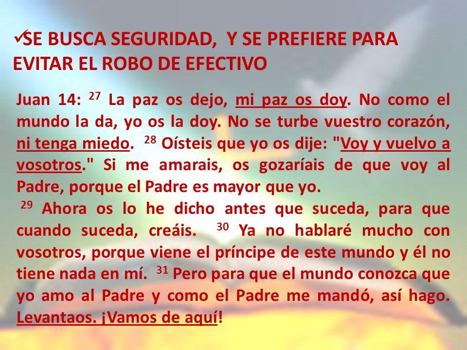 SE BUSCA SEGURIDAD, Y SE PREFIERE PARA EVITAR EL ROBO DE EFECTIVO Juan 14: 27 La paz os dejo, mi paz os doy.