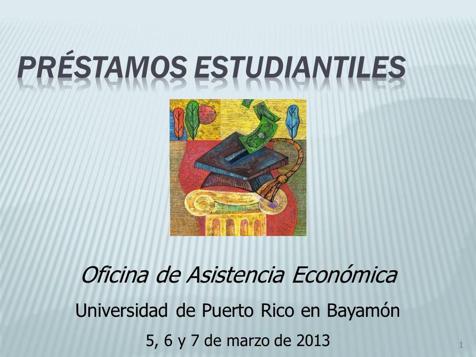 1 Oficina de Asistencia Económica Universidad de Puerto Rico en Bayamón 5, 6 y 7 de marzo de 2013
