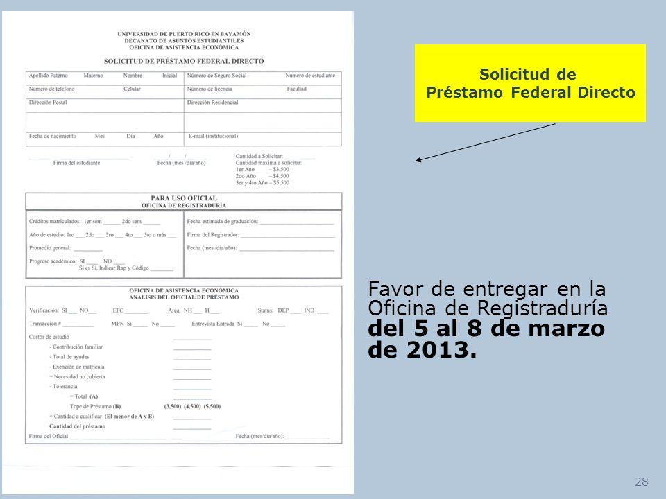 28 Solicitud de Préstamo Federal Directo Favor de entregar en la Oficina de Registraduría del 5 al 8 de marzo de 2013.