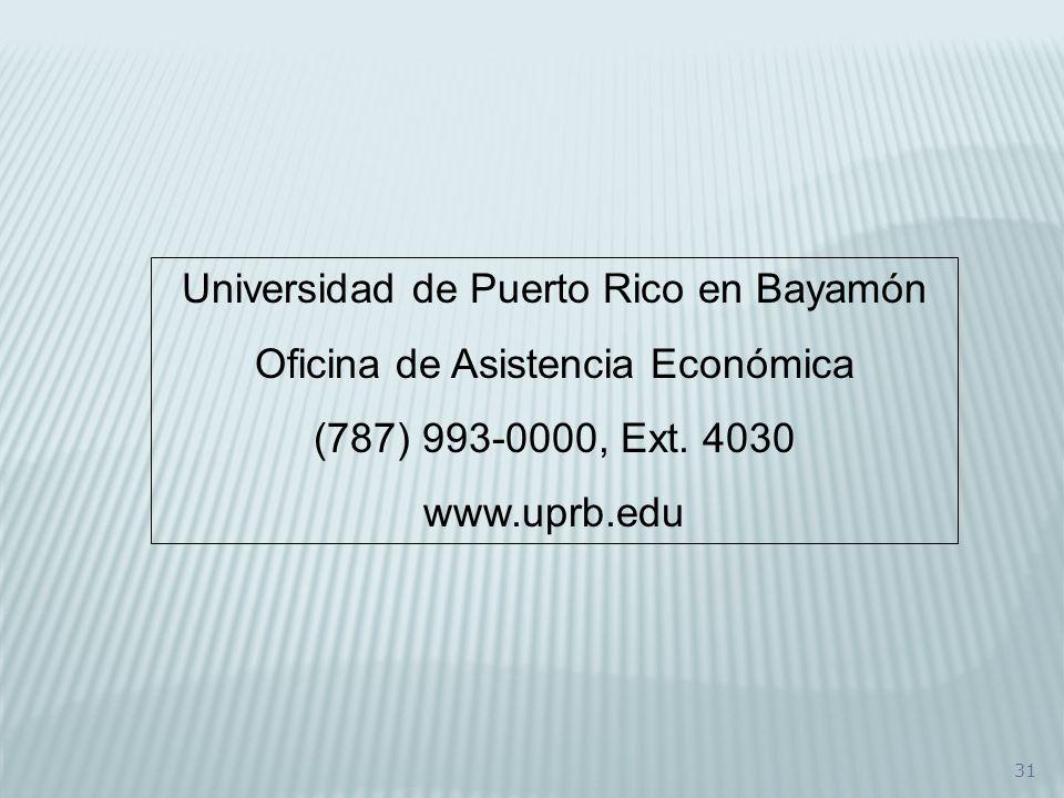 31 Universidad de Puerto Rico en Bayamón Oficina de Asistencia Económica (787) 993-0000, Ext. 4030 www.uprb.edu