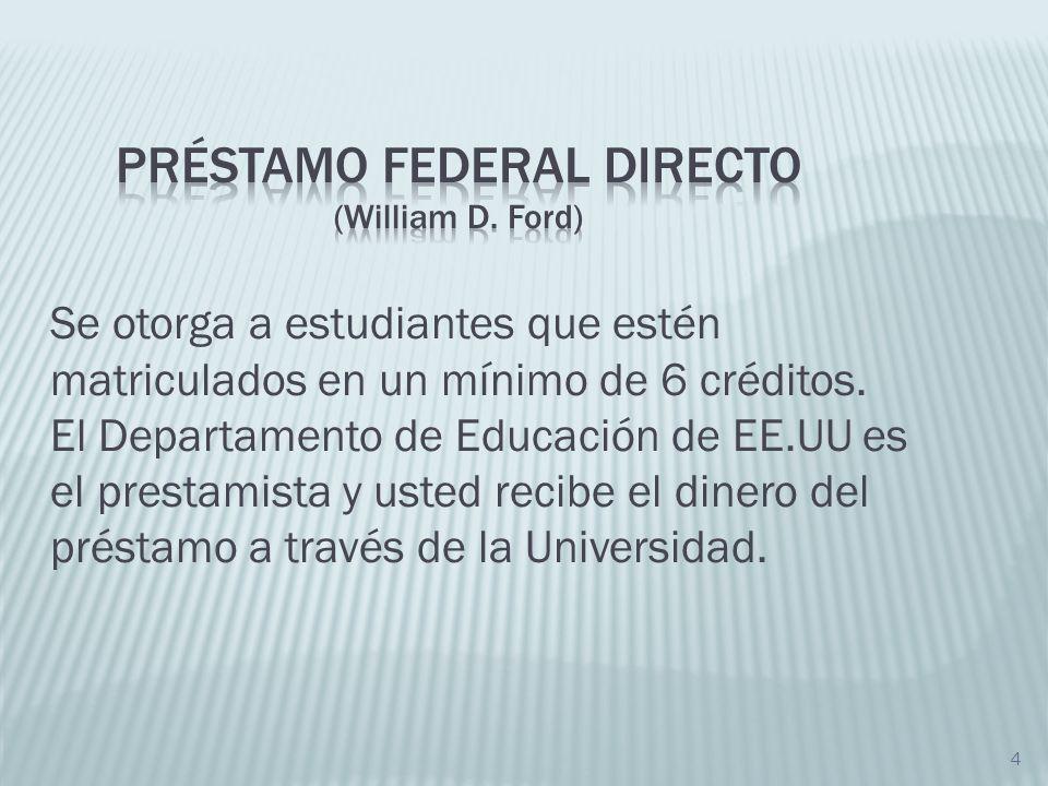 5 Préstamo donde el Departamento de Educación Federal pagará el interés mientras el prestatario esté matriculado en 6 créditos o más.