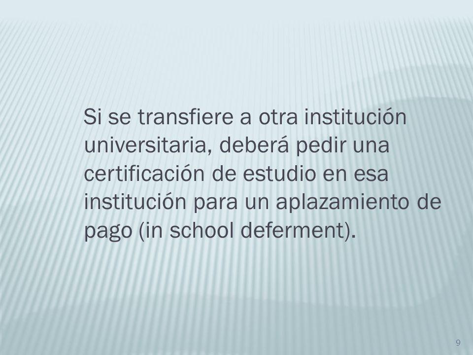 9 Si se transfiere a otra institución universitaria, deberá pedir una certificación de estudio en esa institución para un aplazamiento de pago (in sch