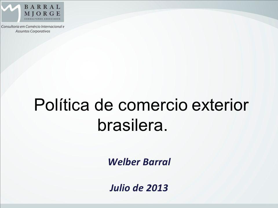 Política de comercio exterior brasilera. Welber Barral Julio de 2013