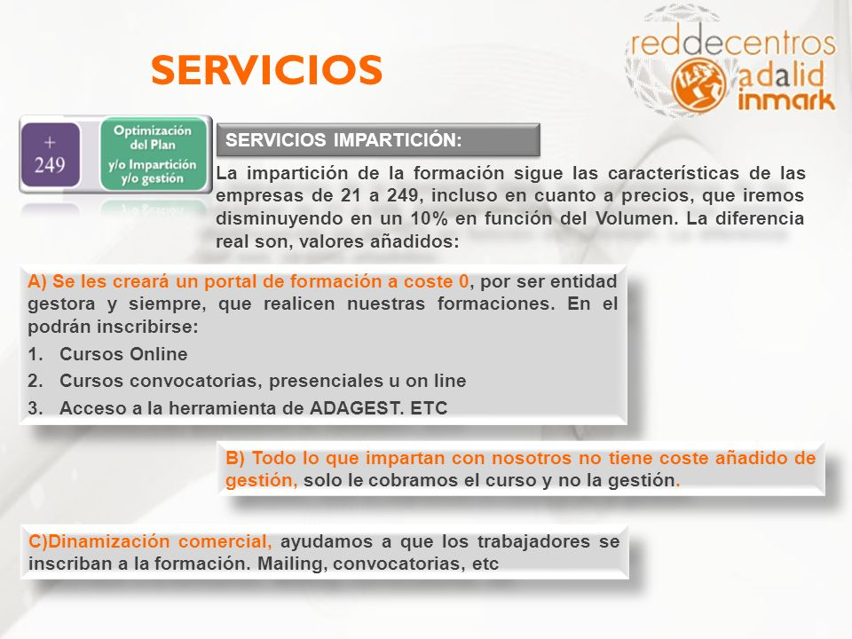SERVICIOS IMPARTICIÓN: SERVICIOS La impartición de la formación sigue las características de las empresas de 21 a 249, incluso en cuanto a precios, qu