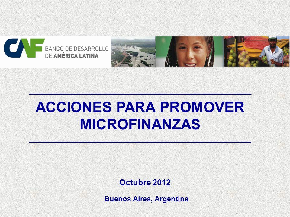 ACCIONES PARA PROMOVER MICROFINANZAS Octubre 2012 Buenos Aires, Argentina