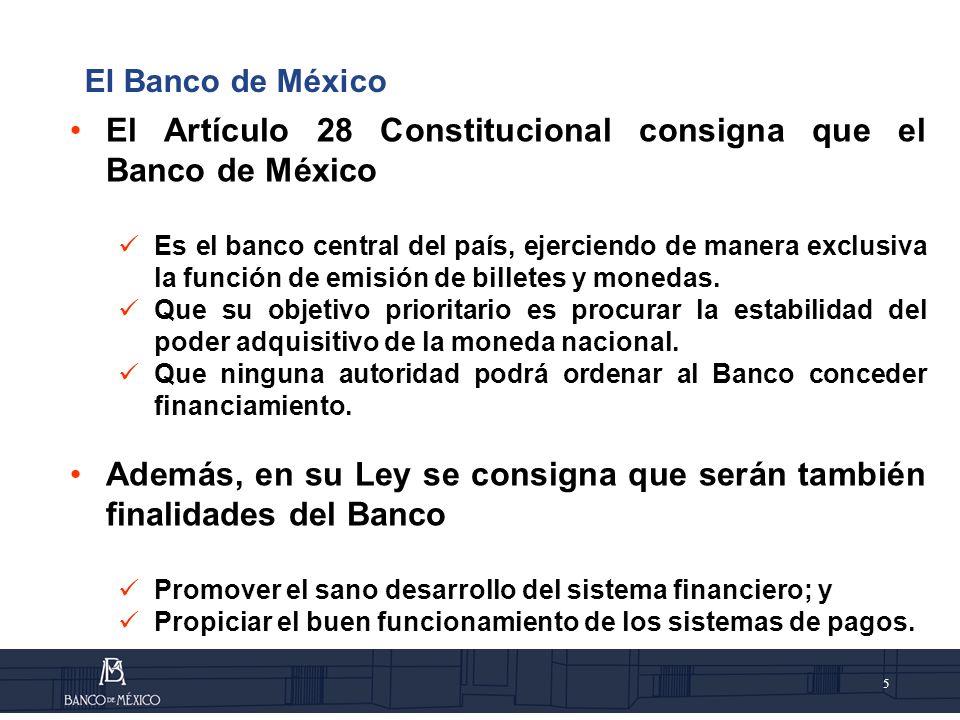 6 Elementos que definen al Banco de México 1.Autonomía, 2.Finalidades Proveer billetes y monedas Procurar el sano desarrollo del sistema financiero Promover el buen funcionamiento de los sistemas de pago 3.Objetivo prioritario: estabilidad del poder adquisitivo El Banco de México