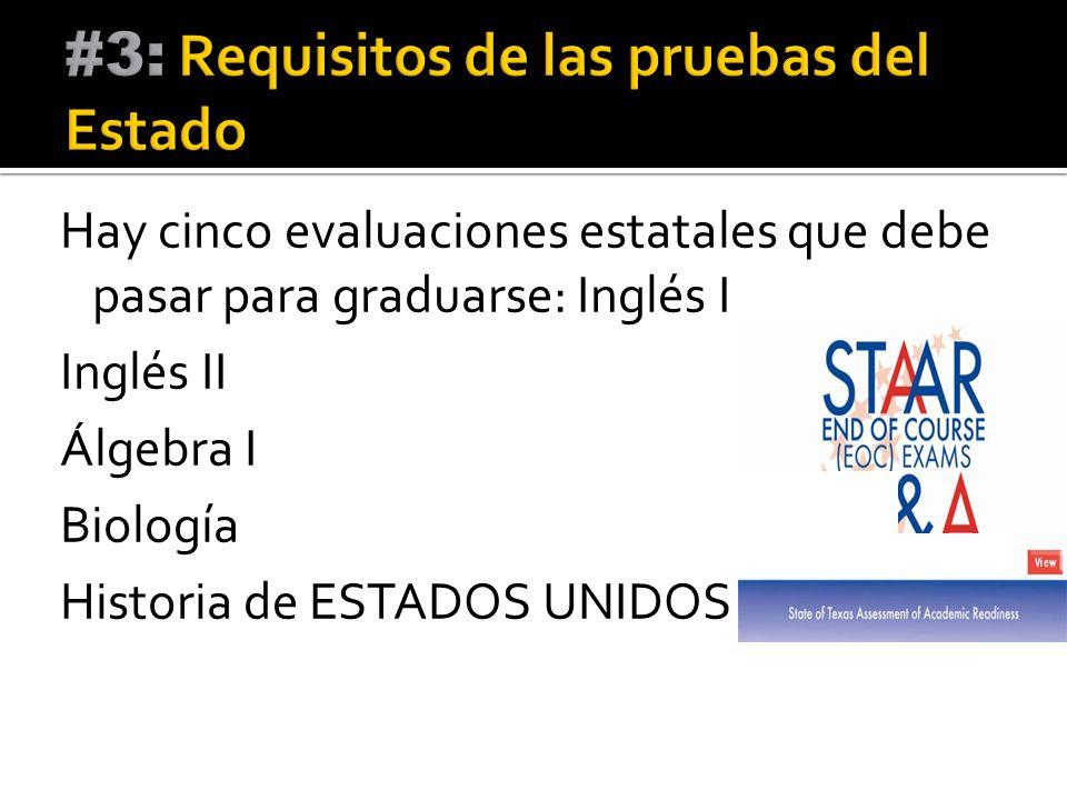 Hay cinco evaluaciones estatales que debe pasar para graduarse: Inglés I Inglés II Álgebra I Biología Historia de ESTADOS UNIDOS