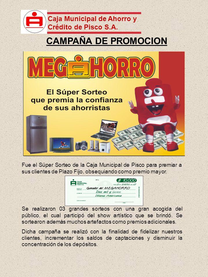 CAMPAÑA DE PROMOCION Fue el Súper Sorteo de la Caja Municipal de Pisco para premiar a sus clientes de Plazo Fijo, obsequiando como premio mayor. Se re