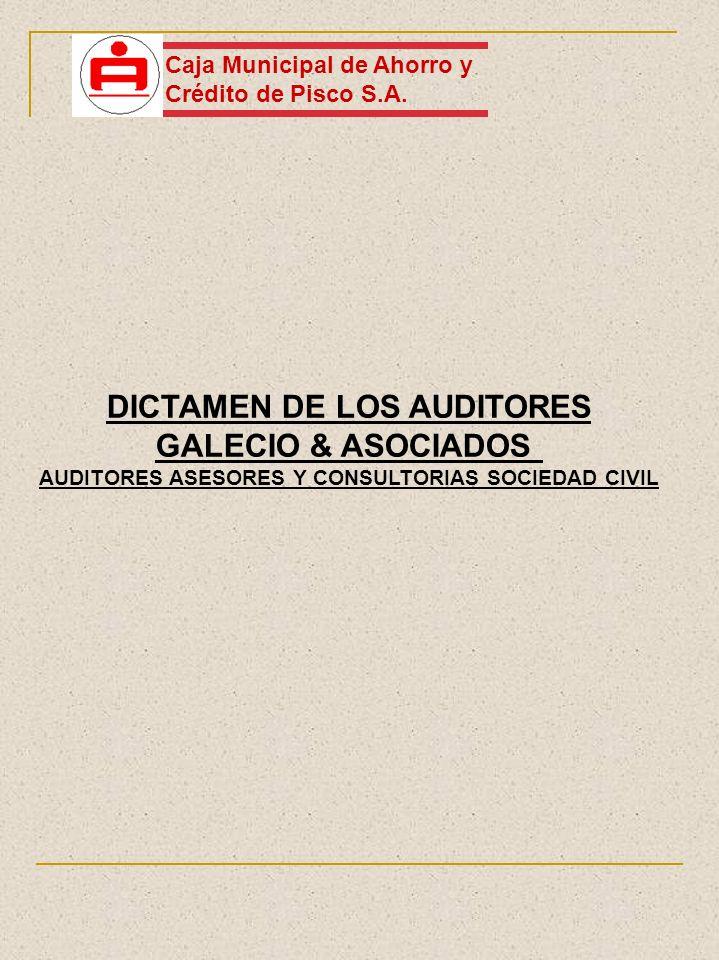 DICTAMEN DE LOS AUDITORES GALECIO & ASOCIADOS AUDITORES ASESORES Y CONSULTORIAS SOCIEDAD CIVIL Caja Municipal de Ahorro y Crédito de Pisco S.A.