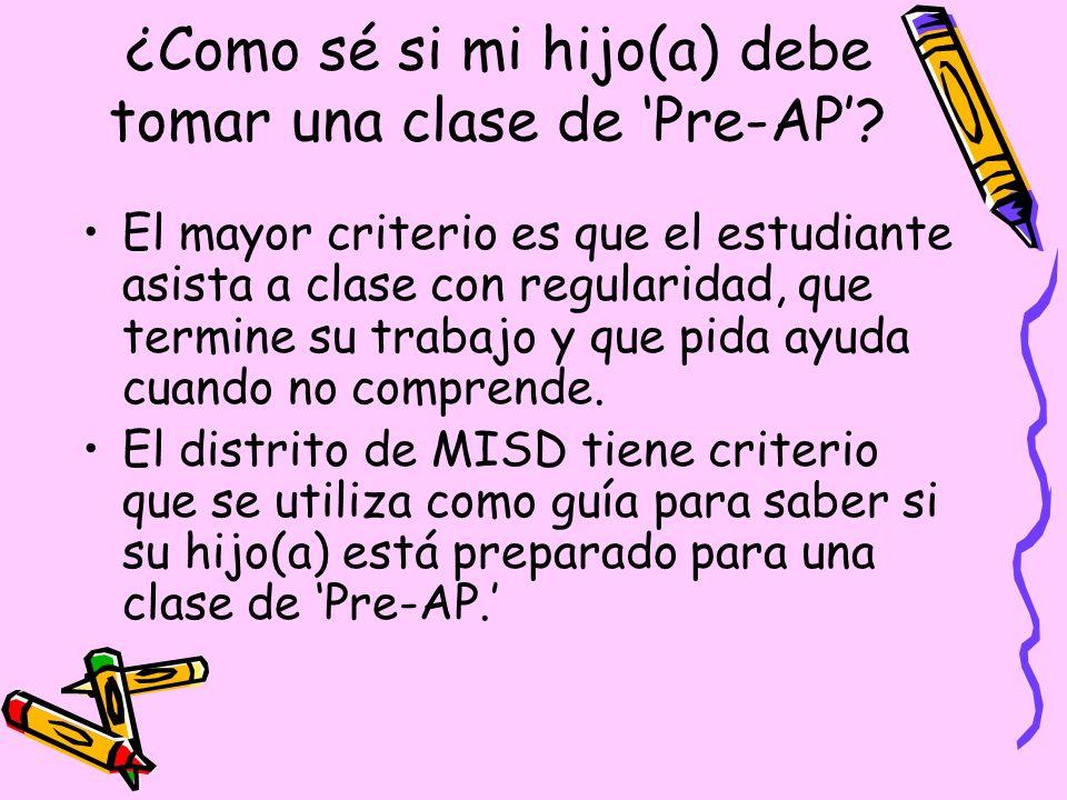 ¿Qué es una clase de Pre-AP? Una clase de Pre-AP se toma en los grados 7 al 10 en preparación para las clases de AP (Colocación Avanzada). Una clase d