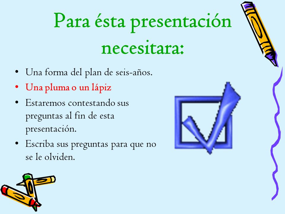 ¿Qué es el plan de seis años? El plan de seis-años es una guía para que SU ESTUDIANTE tenga éxito en la educación secundaria. Permite asegura que EL E