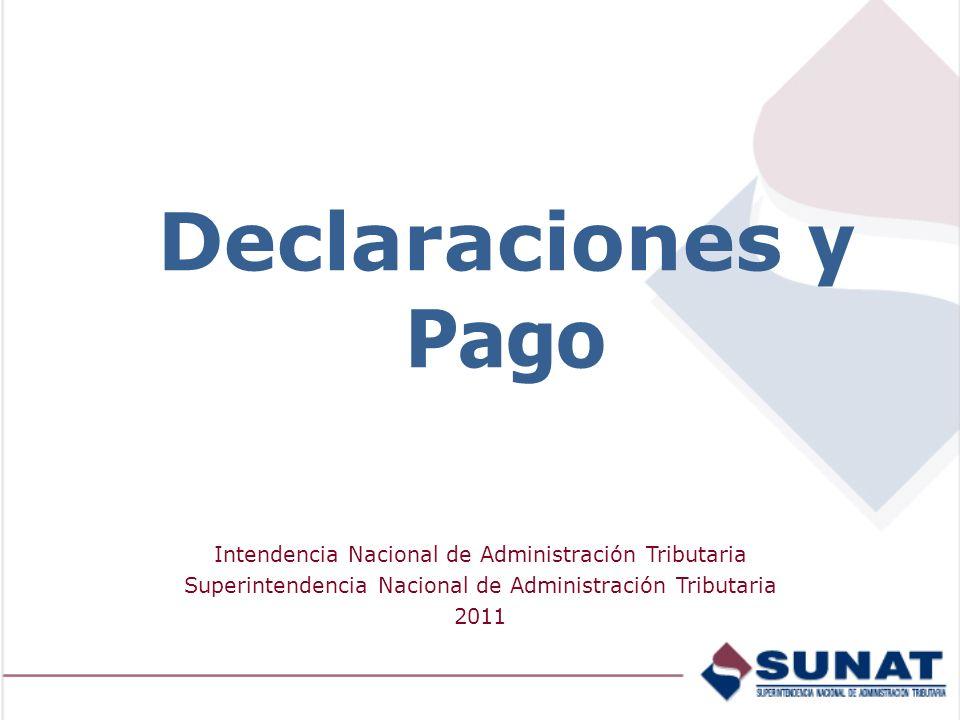 Declaraciones y Pago Intendencia Nacional de Administración Tributaria Superintendencia Nacional de Administración Tributaria 2011