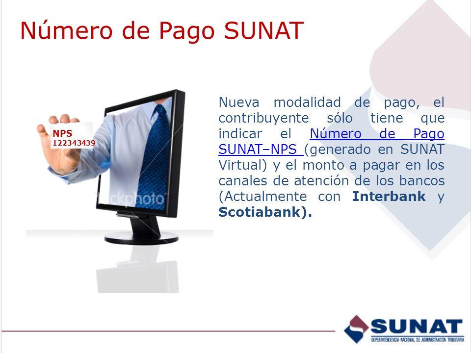 Número de Pago SUNAT NPS 122343439 Nueva modalidad de pago, el contribuyente sólo tiene que indicar el Número de Pago SUNAT–NPS (generado en SUNAT Virtual) y el monto a pagar en los canales de atención de los bancos (Actualmente con Interbank y Scotiabank).