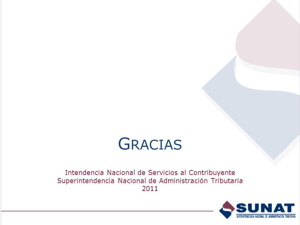 G RACIAS Intendencia Nacional de Servicios al Contribuyente Superintendencia Nacional de Administración Tributaria 2011
