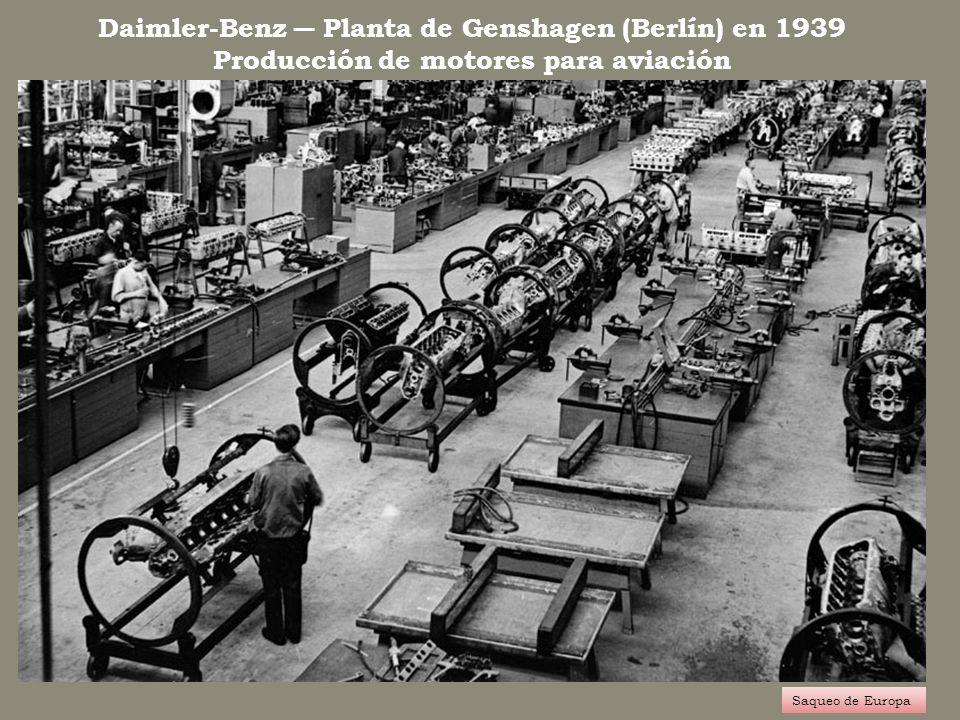 Daimler-Benz Planta de Genshagen (Berlín) en 1939 Producción de motores para aviación Saqueo de Europa