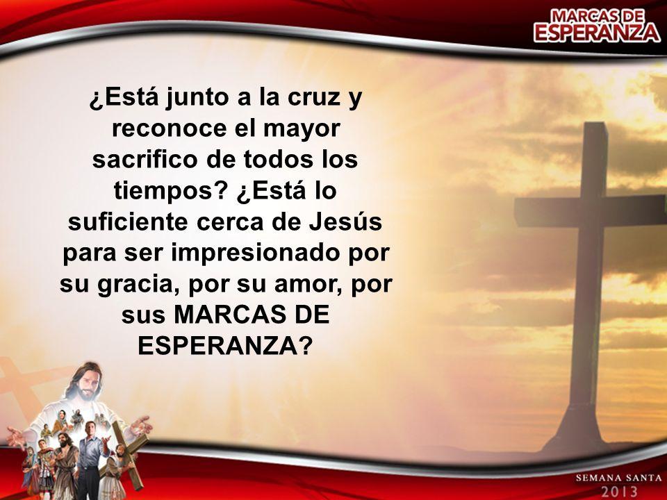 ¿Está junto a la cruz y reconoce el mayor sacrifico de todos los tiempos? ¿Está lo suficiente cerca de Jesús para ser impresionado por su gracia, por