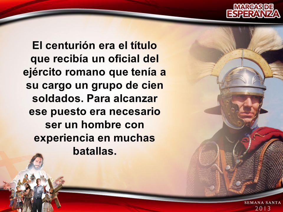 El centurión era el título que recibía un oficial del ejército romano que tenía a su cargo un grupo de cien soldados. Para alcanzar ese puesto era nec
