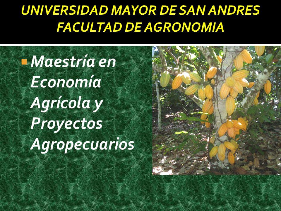 Maestría en Economía Agrícola y Proyectos Agropecuarios UNIVERSIDAD MAYOR DE SAN ANDRES FACULTAD DE AGRONOMIA
