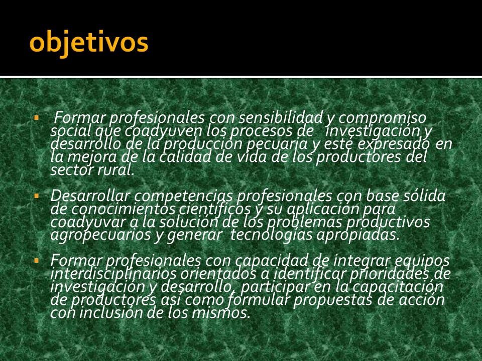 Formar profesionales con sensibilidad y compromiso social que coadyuven los procesos de investigación y desarrollo de la producción pecuaria y esté expresado en la mejora de la calidad de vida de los productores del sector rural.