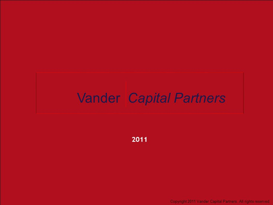 1 2011 Vander Capital Partners Copyright 2011 Vander Capital Partners. All rights reserved.