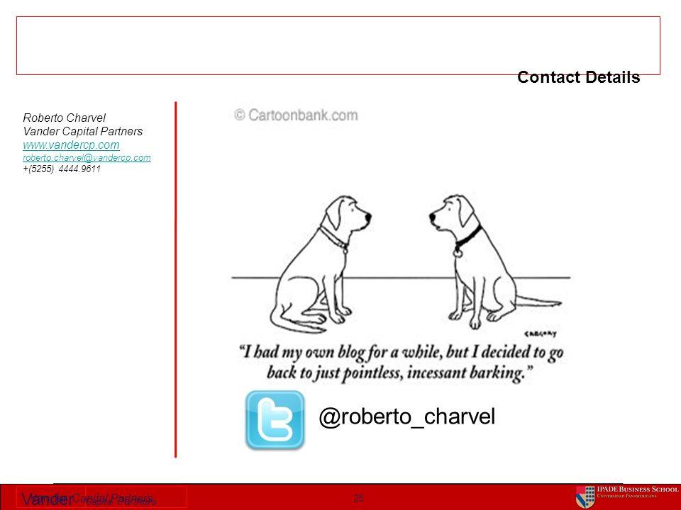 Vander Capital Partners 25 Contact Details @roberto_charvel Roberto Charvel Vander Capital Partners www.vandercp.com roberto.charvel@vandercp.com +(52
