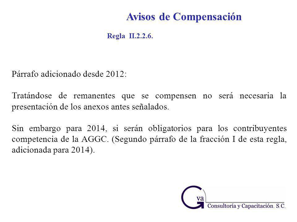 Regla II.2.2.6. Párrafo adicionado desde 2012: Tratándose de remanentes que se compensen no será necesaria la presentación de los anexos antes señalad