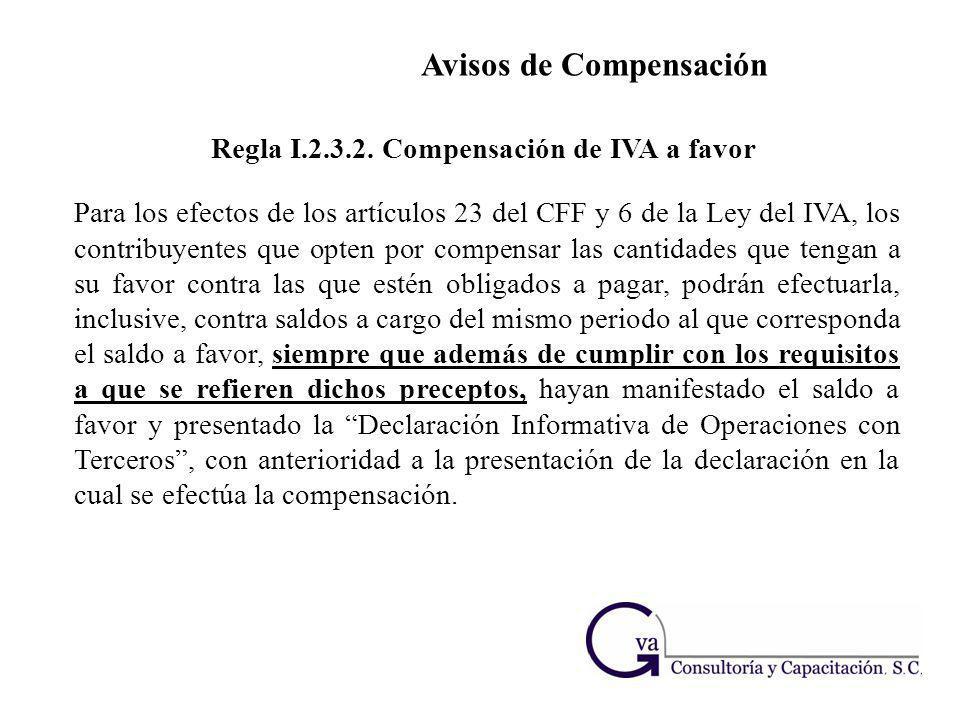 Regla I.2.3.2. Compensación de IVA a favor Avisos de Compensación Para los efectos de los artículos 23 del CFF y 6 de la Ley del IVA, los contribuyent