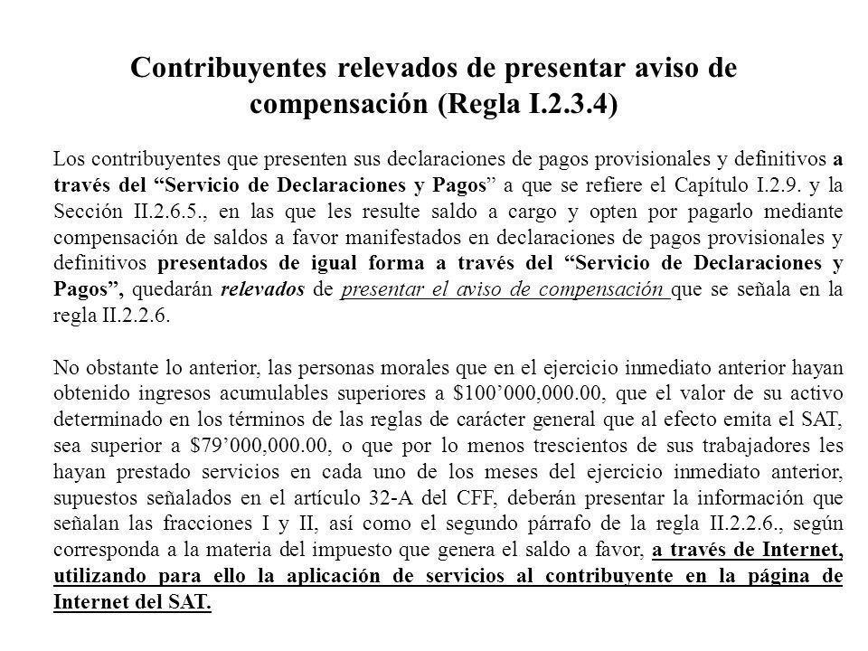 Contribuyentes relevados de presentar aviso de compensación (Regla I.2.3.4) Los contribuyentes que presenten sus declaraciones de pagos provisionales