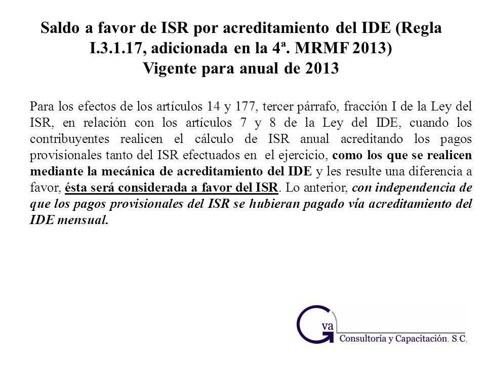 Saldo a favor de ISR por acreditamiento del IDE (Regla I.3.1.17, adicionada en la 4ª. MRMF 2013) Vigente para anual de 2013 Para los efectos de los ar